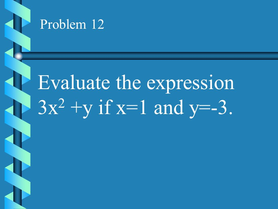 Evaluate the expression 3x2 +y if x=1 and y=-3.