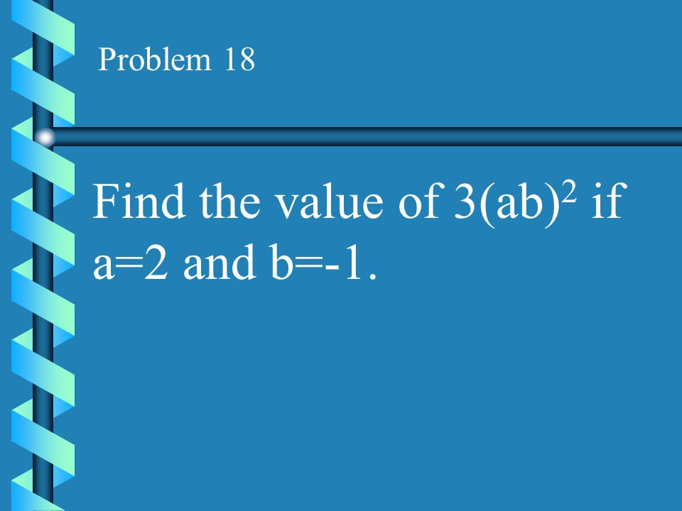 Find the value of 3(ab)2 if a=2 and b=-1.