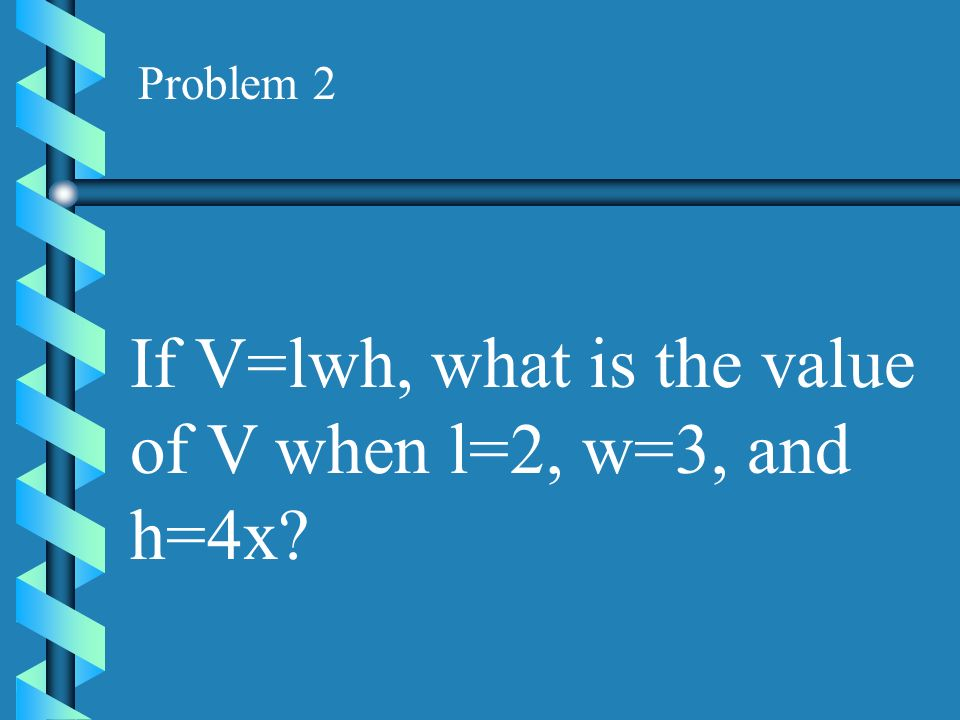 If V=lwh, what is the value of V when l=2, w=3, and h=4x
