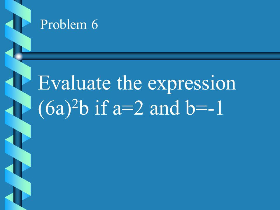 Evaluate the expression (6a)2b if a=2 and b=-1