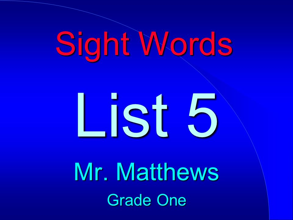 Sight Words List 5 Mr. Matthews Grade One