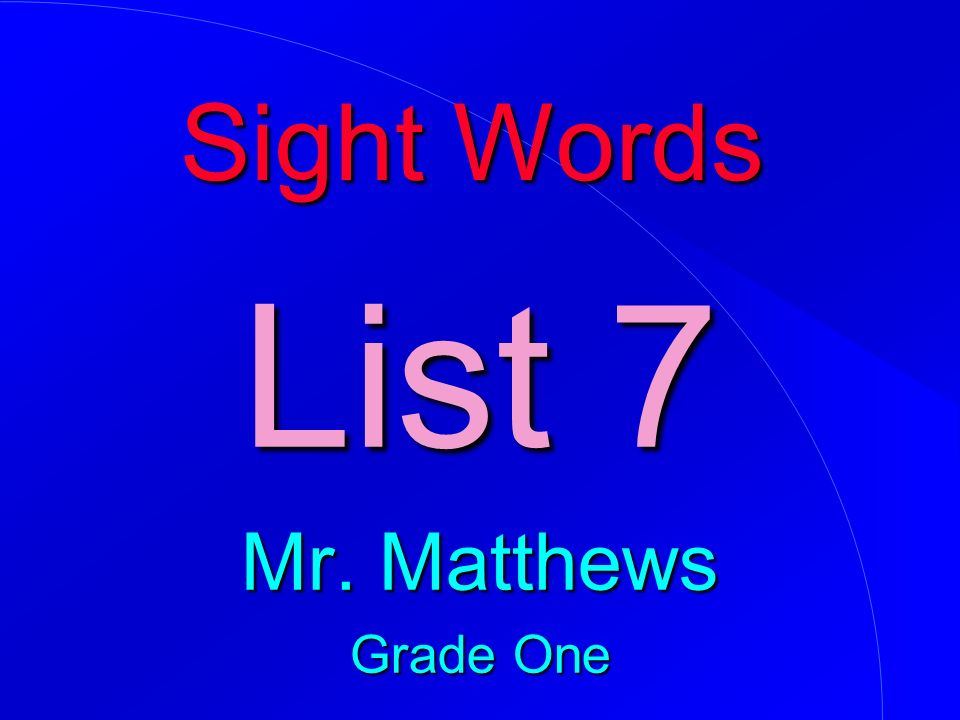 Sight Words List 7 Mr. Matthews Grade One