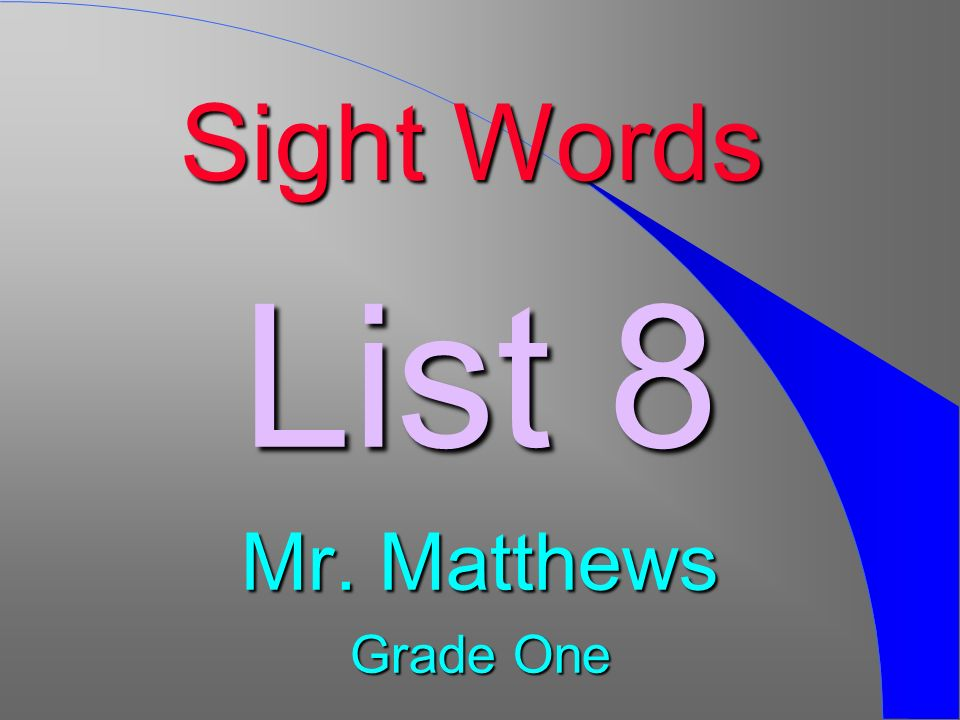 Sight Words List 8 Mr. Matthews Grade One