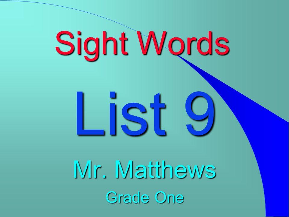 Sight Words List 9 Mr. Matthews Grade One