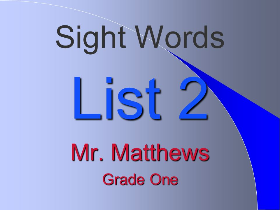 Sight Words List 2 Mr. Matthews Grade One