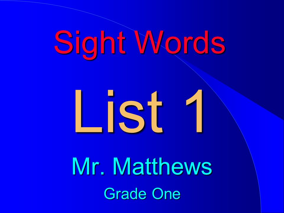 Sight Words List 1 Mr. Matthews Grade One