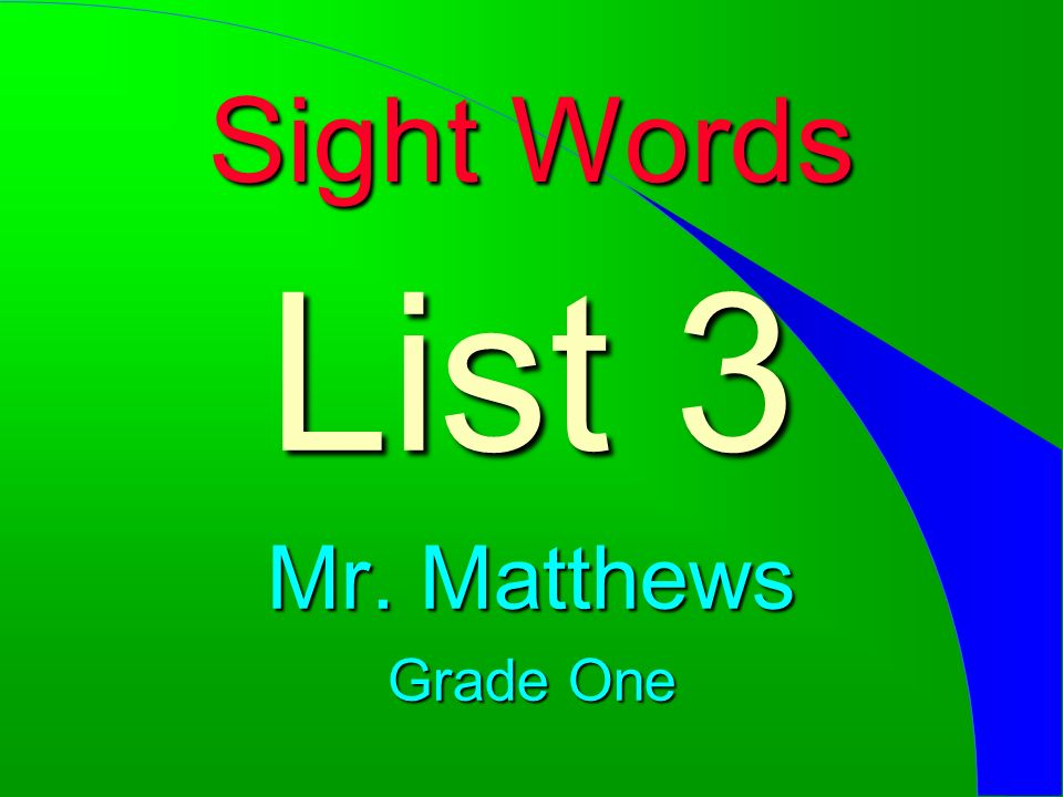Sight Words List 3 Mr. Matthews Grade One