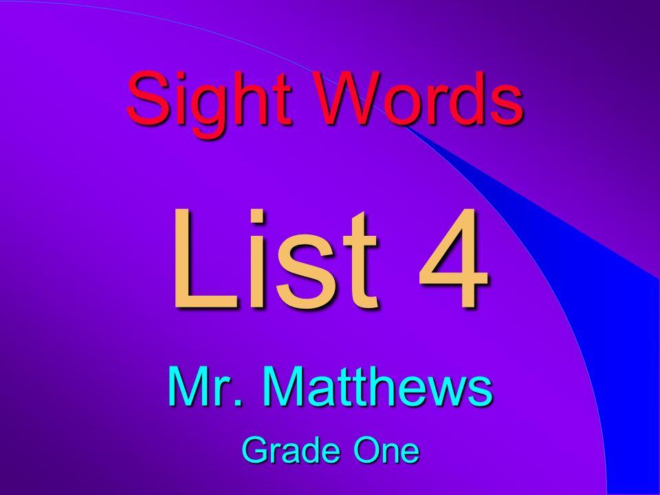 Sight Words List 4 Mr. Matthews Grade One