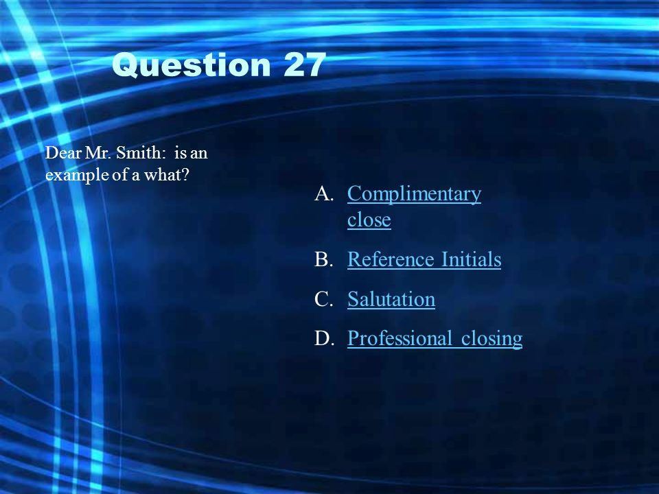 Question 27 Complimentary close Reference Initials Salutation