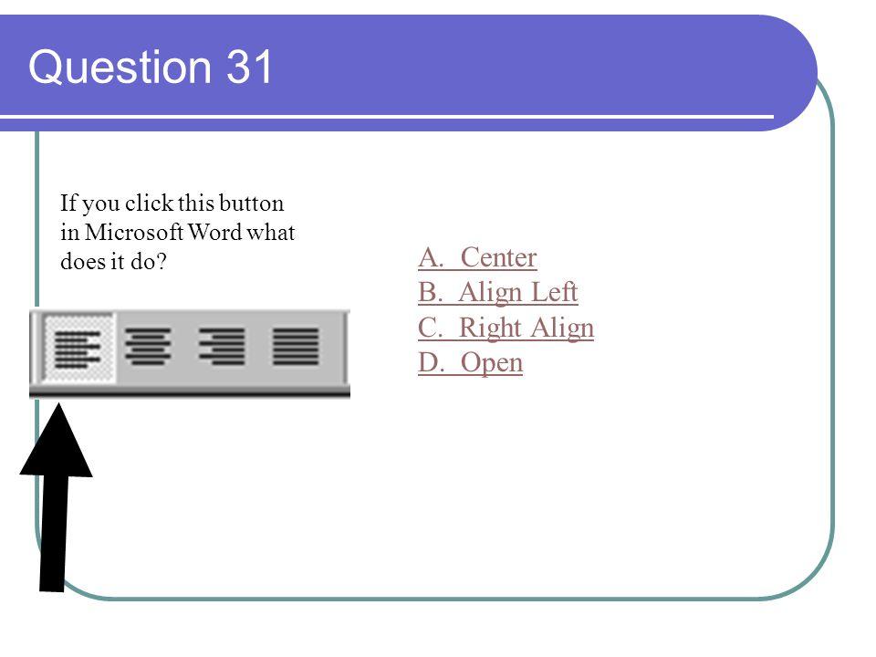 Question 31 A. Center B. Align Left C. Right Align D. Open