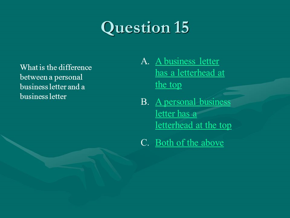 Question 15 A business letter has a letterhead at the top