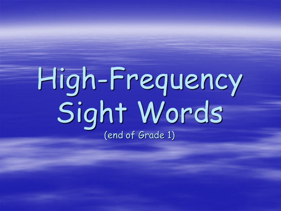 High-Frequency Sight Words (end of Grade 1)