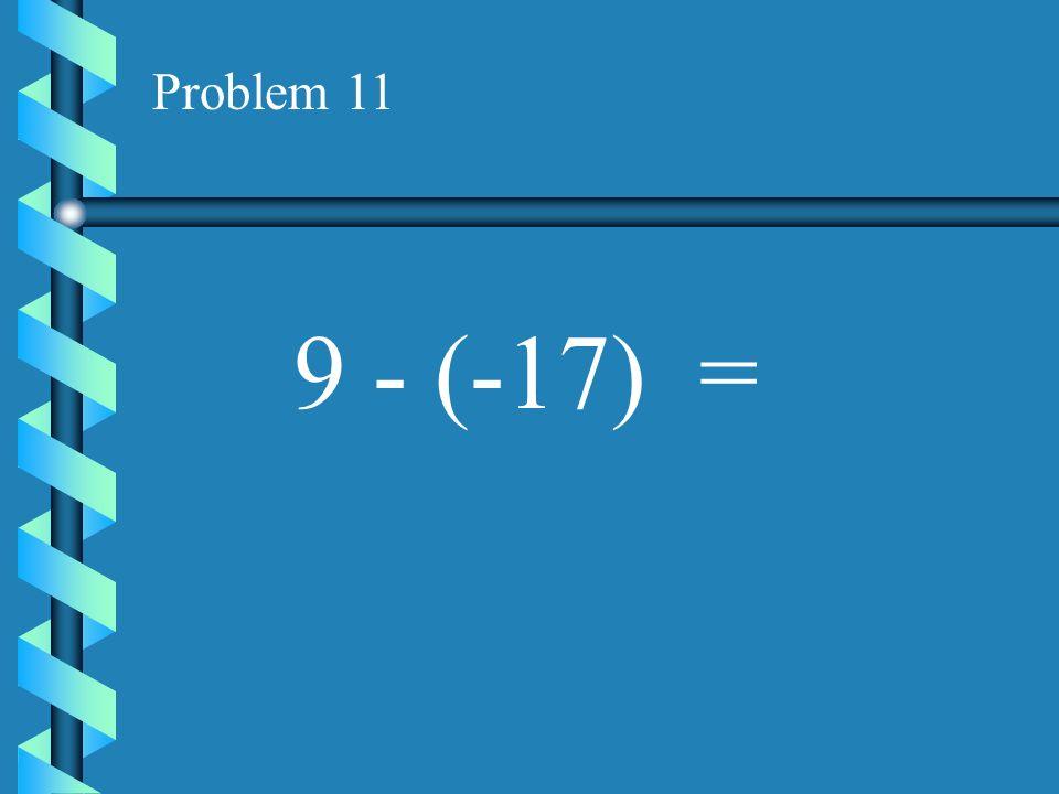 Problem 11 9 - (-17) =