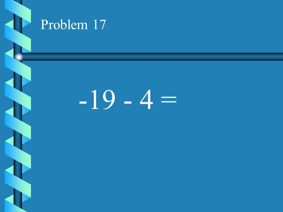 Problem 17 -19 - 4 =
