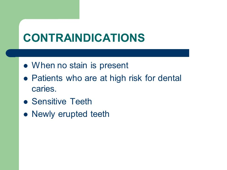 CONTRAINDICATIONS When no stain is present