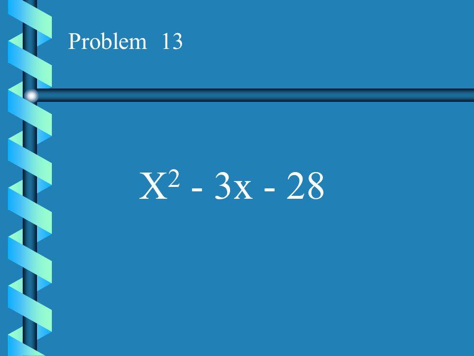 Problem 13 X2 - 3x - 28