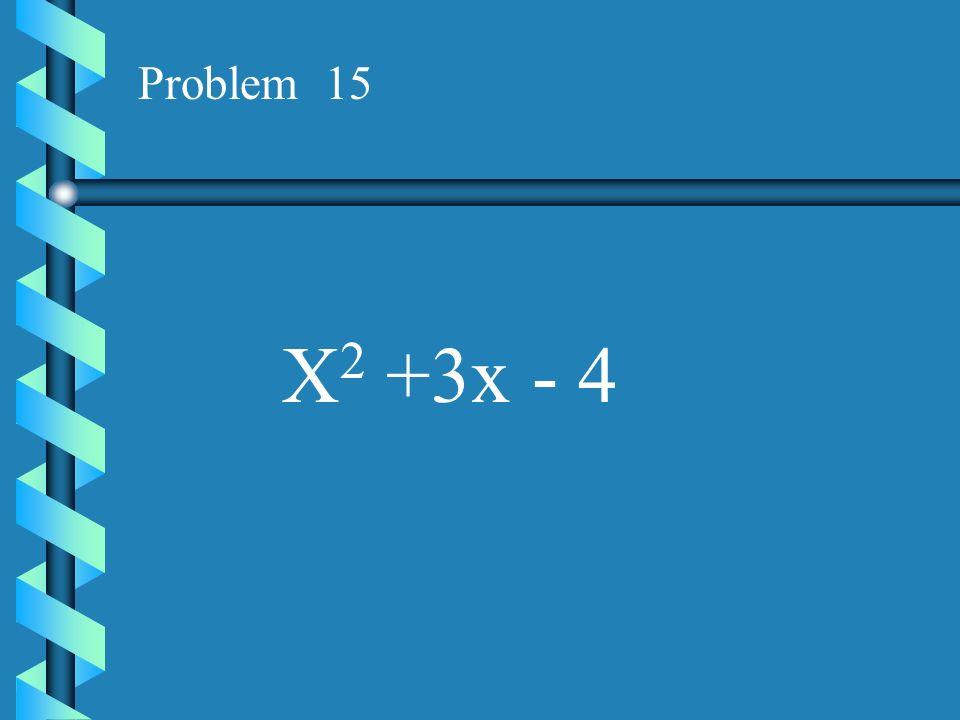 Problem 15 X2 +3x - 4