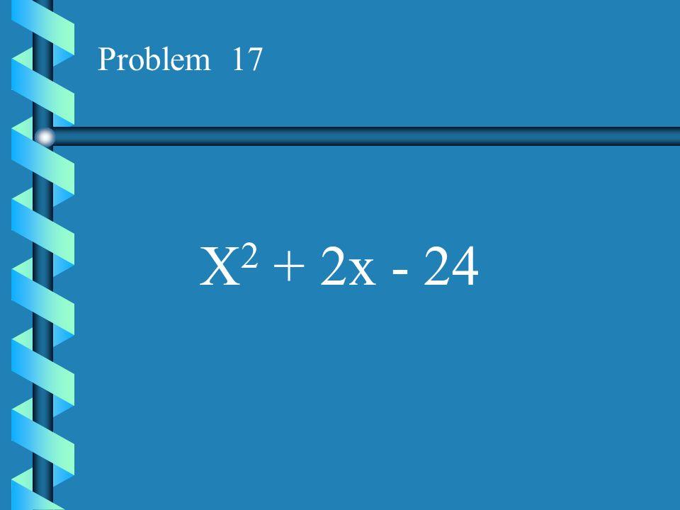 Problem 17 X2 + 2x - 24
