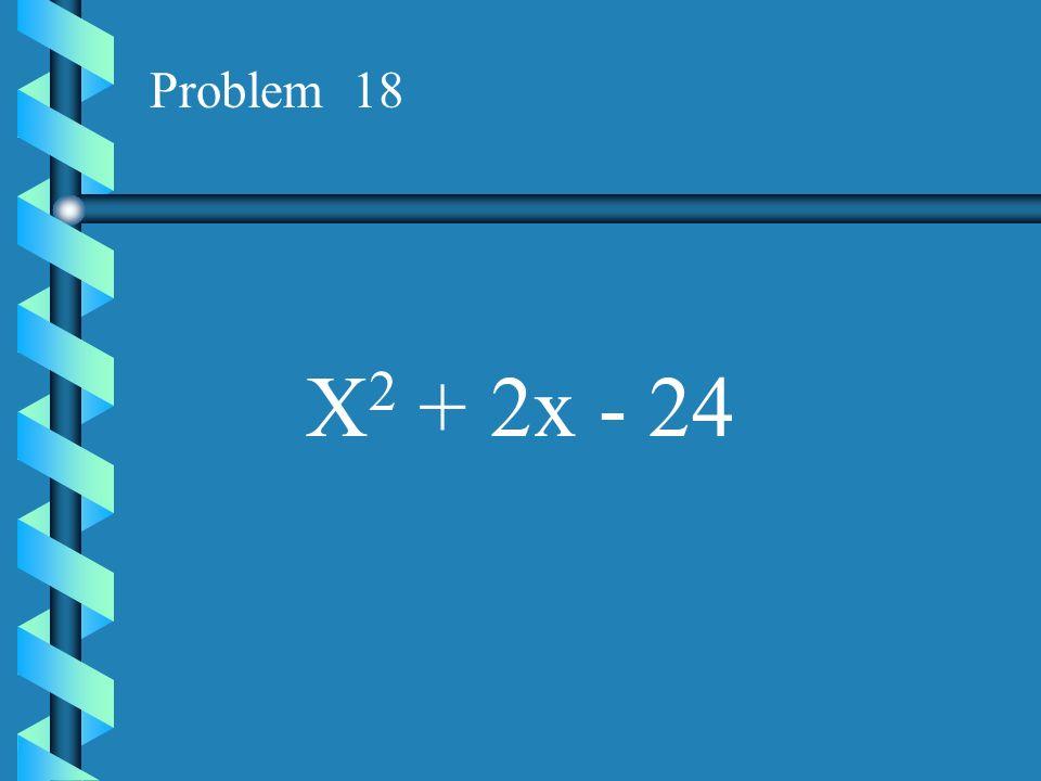 Problem 18 X2 + 2x - 24