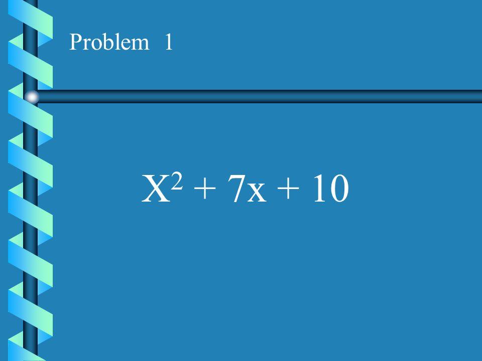 Problem 1 X2 + 7x + 10