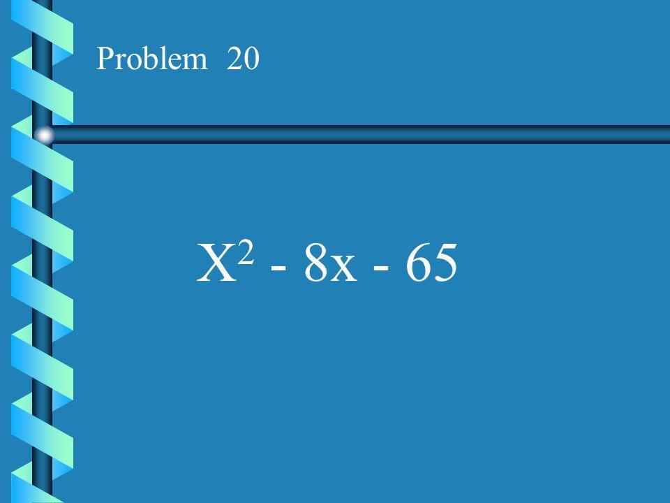Problem 20 X2 - 8x - 65