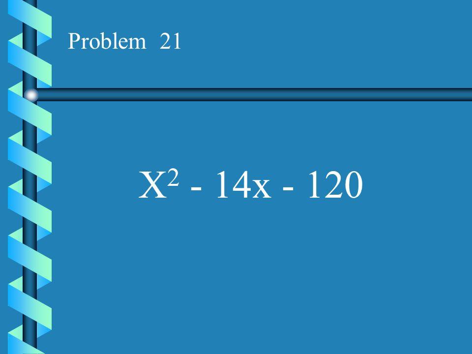 Problem 21 X2 - 14x - 120