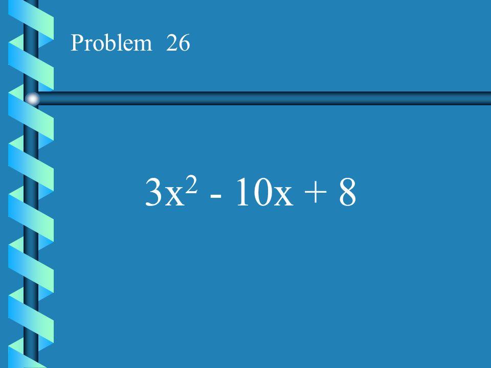 Problem 26 3x2 - 10x + 8