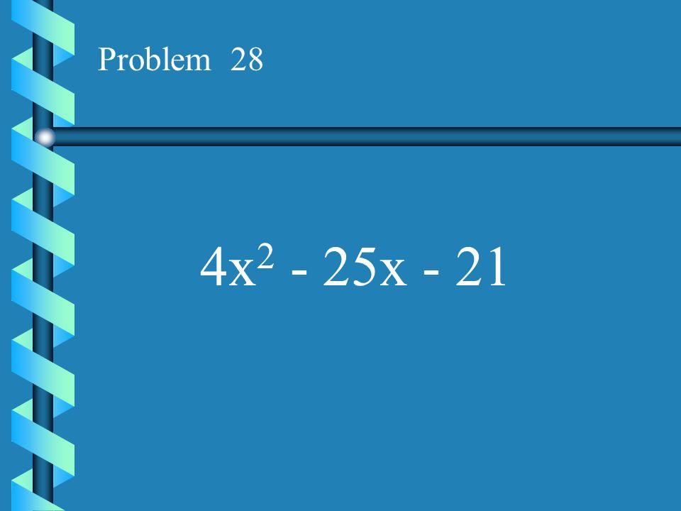 Problem 28 4x2 - 25x - 21