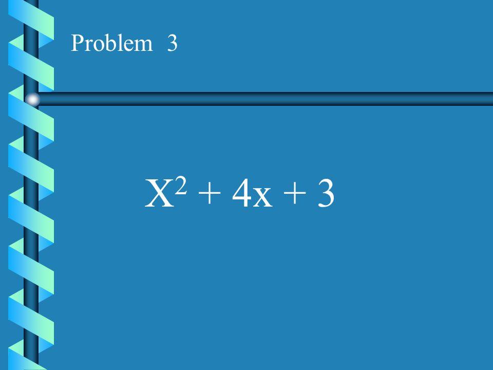 Problem 3 X2 + 4x + 3