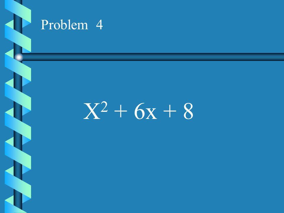 Problem 4 X2 + 6x + 8