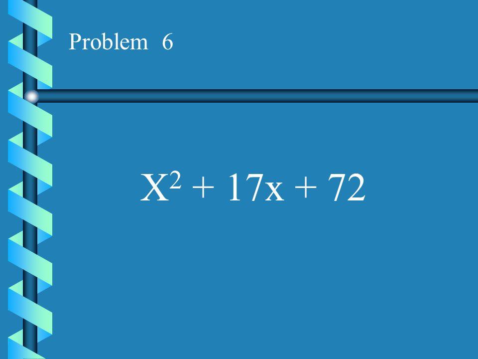 Problem 6 X2 + 17x + 72
