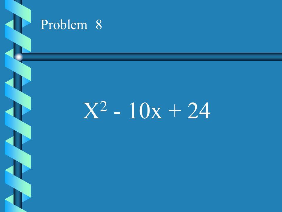 Problem 8 X2 - 10x + 24