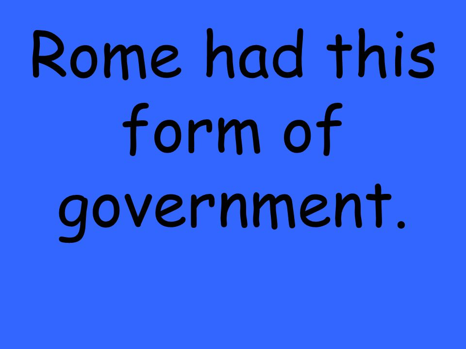 Rome had this form of government.