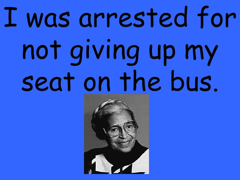 I was arrested for not giving up my seat on the bus.