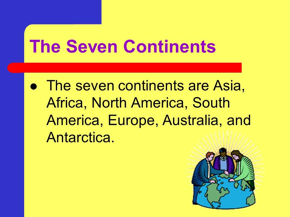 The Seven Continents The seven continents are Asia, Africa, North America, South America, Europe, Australia, and Antarctica.