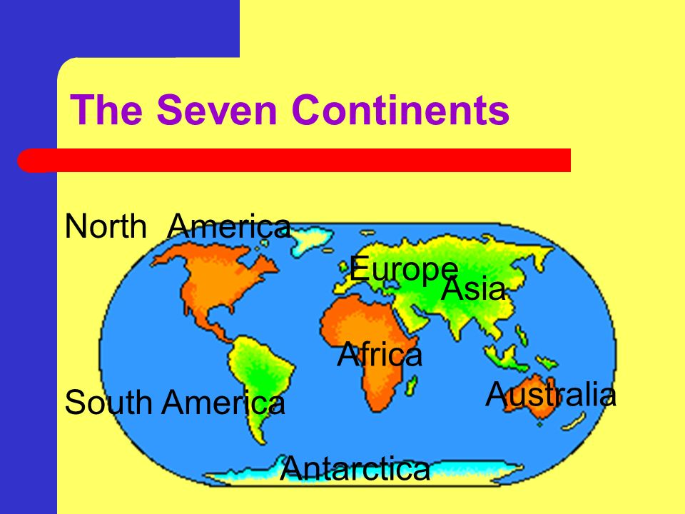 The Seven Continents North America Europe Asia Africa Australia