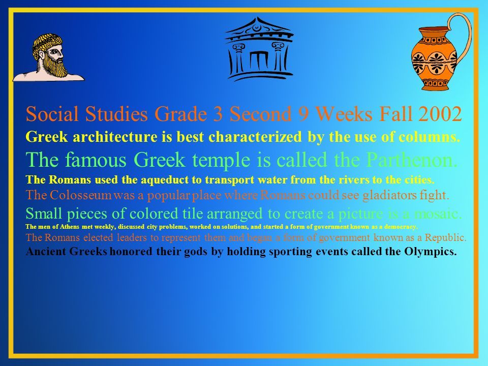 Social Studies Grade 3 Second 9 Weeks Fall 2002 Greek architecture is best characterized by the use of columns.