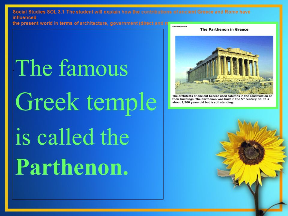 The famous Greek temple is called the Parthenon.