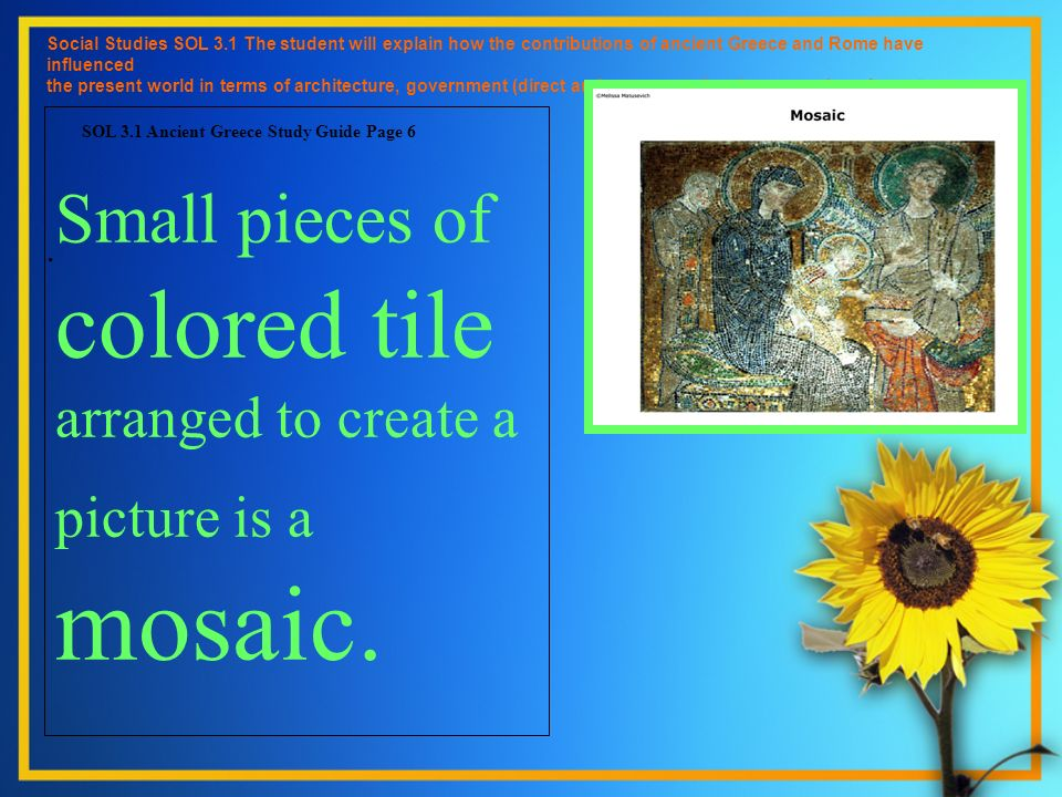 Small pieces of colored tile arranged to create a picture is a mosaic.