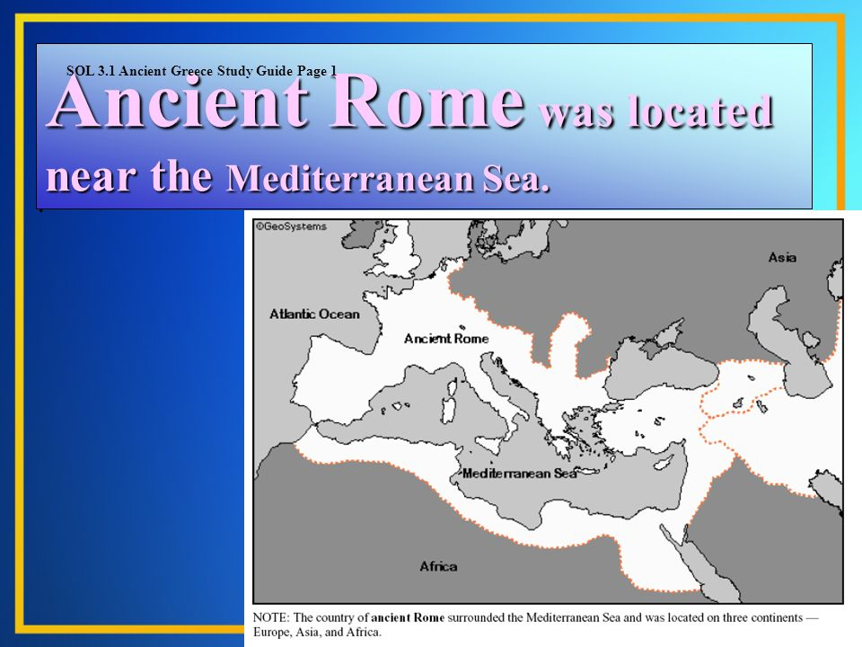 Ancient Rome was located near the Mediterranean Sea.