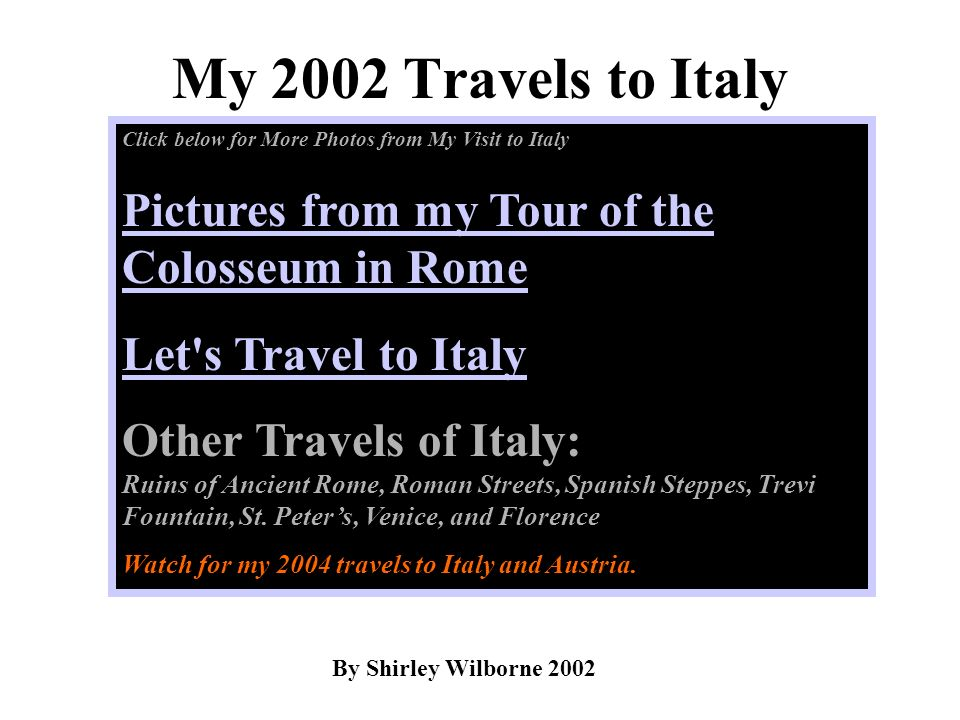 My 2002 Travels to Italy Click below for More Photos from My Visit to Italy. Pictures from my Tour of the Colosseum in Rome.