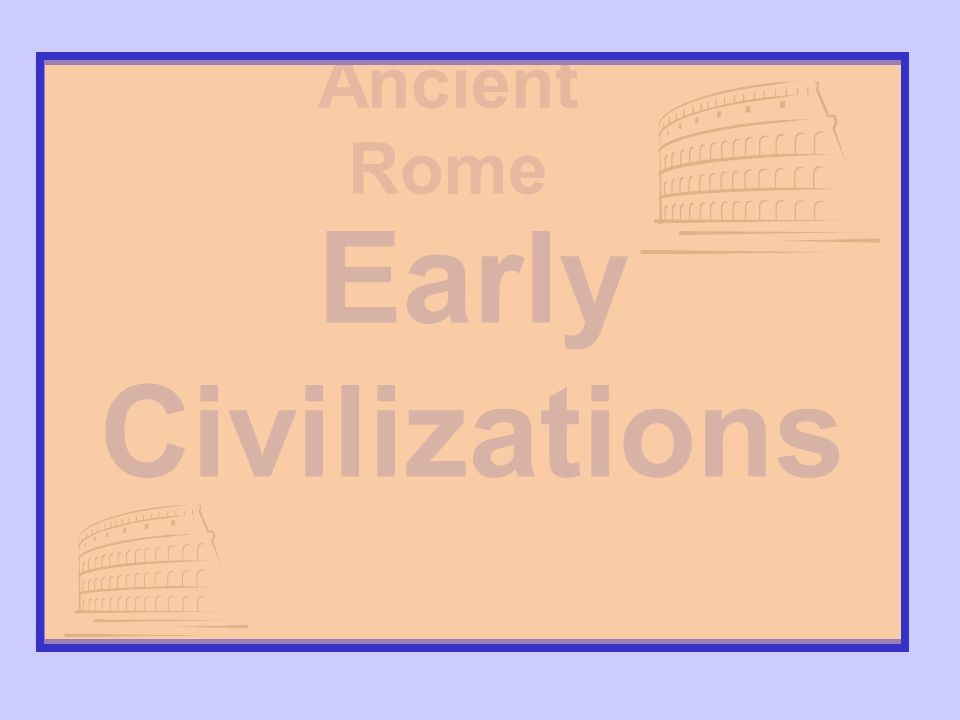Early Civilizations Ancient Rome