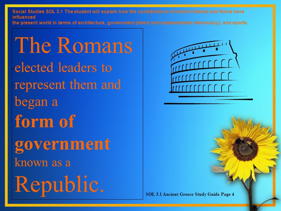 Social Studies SOL 3.1 The student will explain how the contributions of ancient Greece and Rome have influenced the present world in terms of architecture, government (direct and representative democracy), and sports.