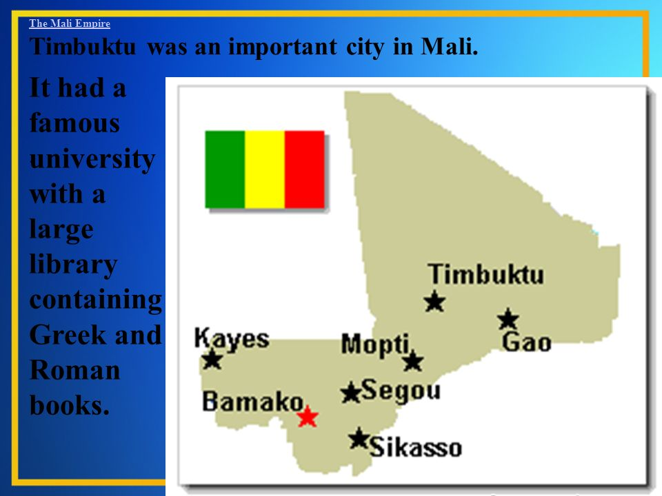 The Mali Empire Timbuktu was an important city in Mali.