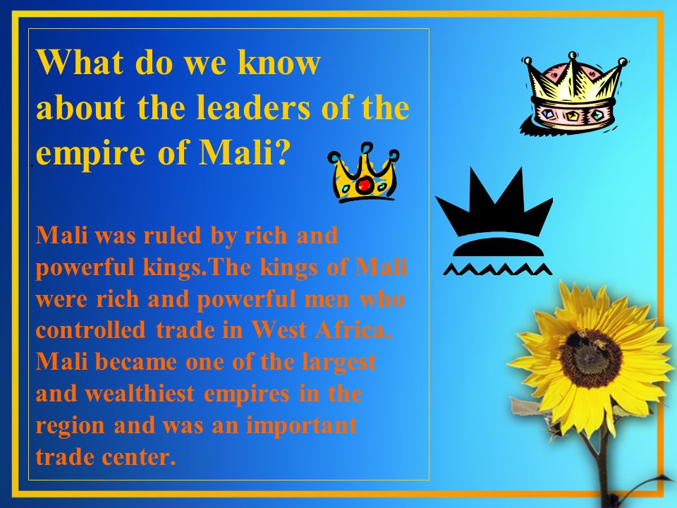 What do we know about the leaders of the empire of Mali