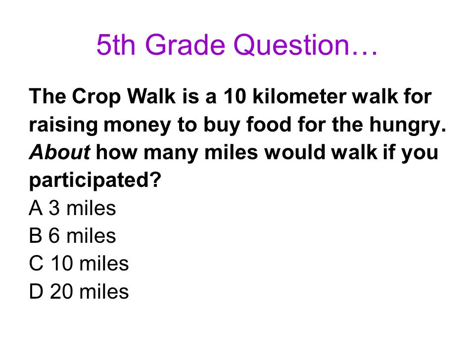5th Grade Question… The Crop Walk is a 10 kilometer walk for