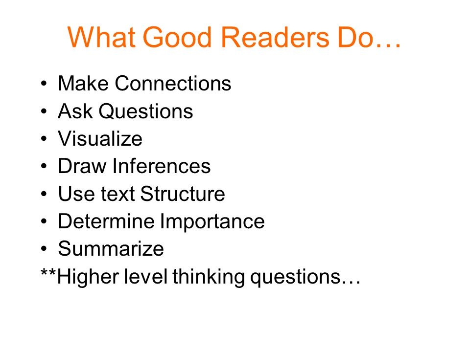 What Good Readers Do… Make Connections Ask Questions Visualize