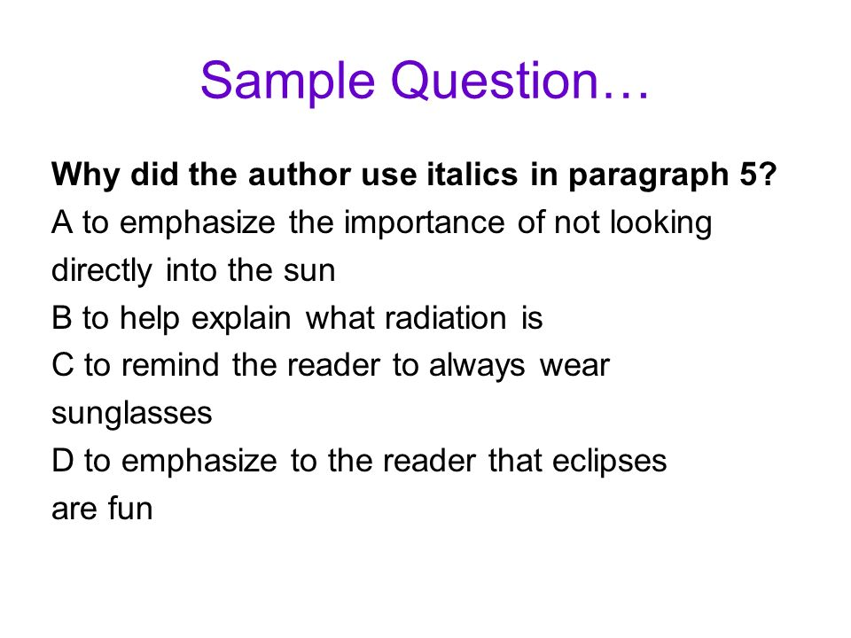 Sample Question… Why did the author use italics in paragraph 5