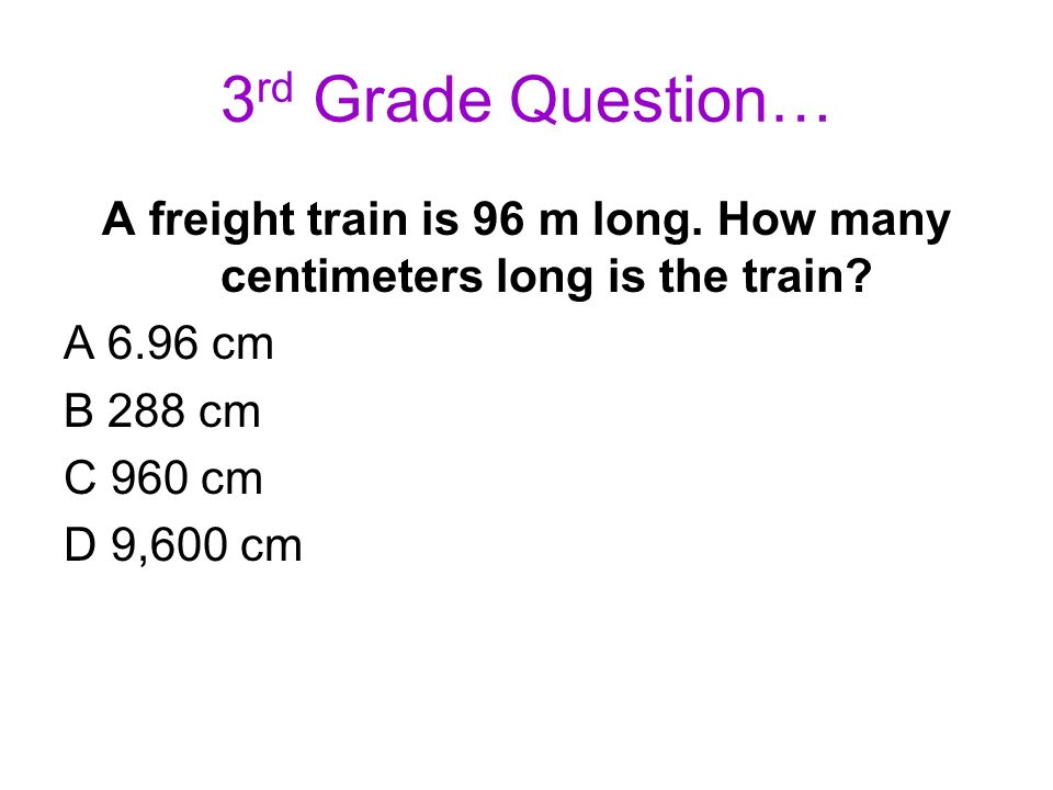 A freight train is 96 m long. How many centimeters long is the train