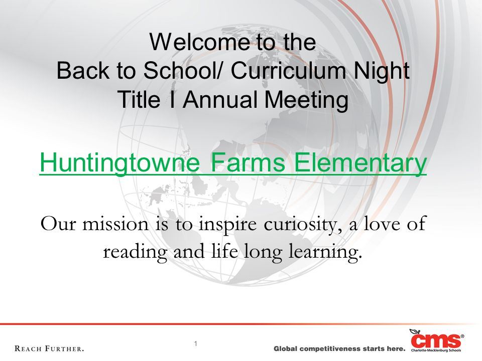 Welcome to the Back to School/ Curriculum Night Title I Annual Meeting Huntingtowne Farms Elementary Our mission is to inspire curiosity, a love of reading and life long learning.
